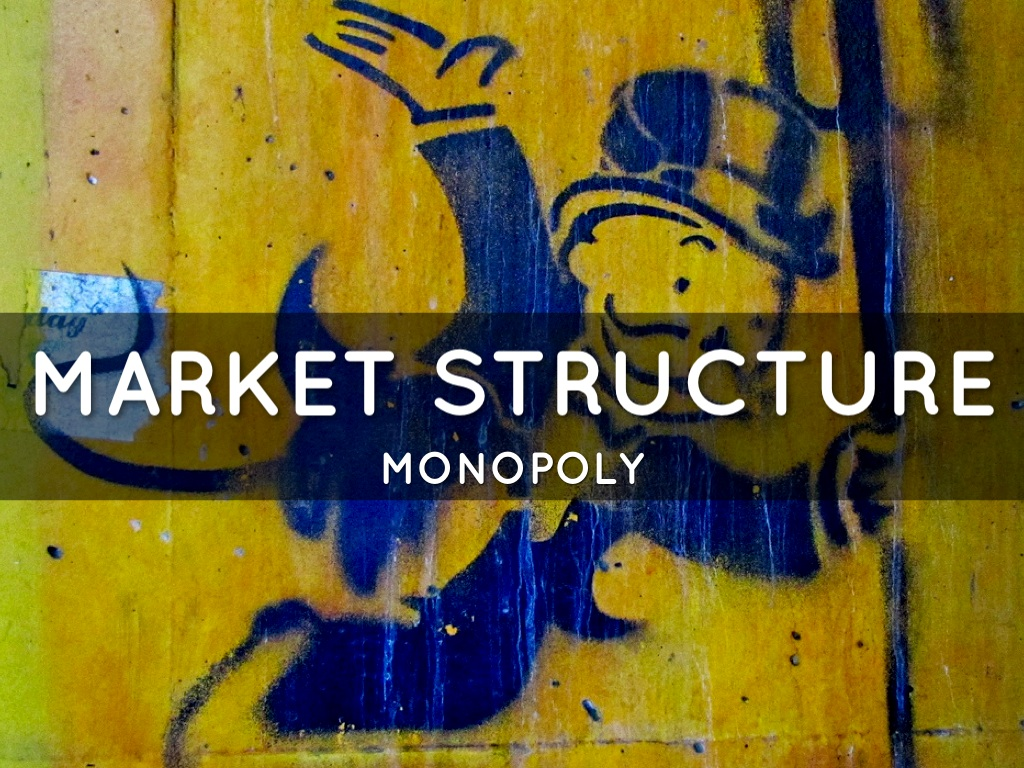 monopoly market structure Market structures market structure -identifies how a market is made up in terms of: • number of firms • nature of the product • entry • information • collusion • firm's control over the price of the product • demand curve for the firm's product • long-run economic profit •perfect competition.