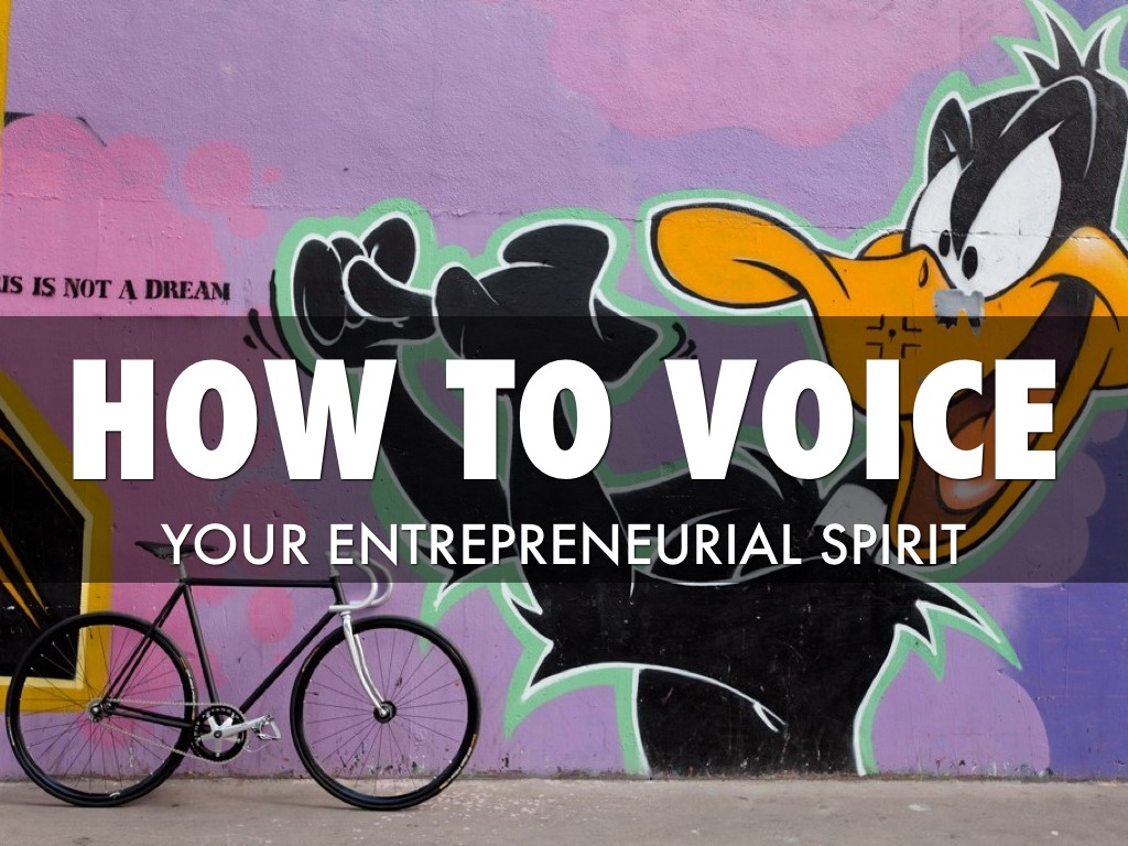How To Voice Your Entrepreneurial Spirit