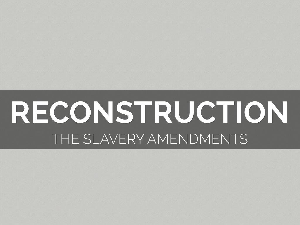 Reconstruction Amendments by rileyksmith