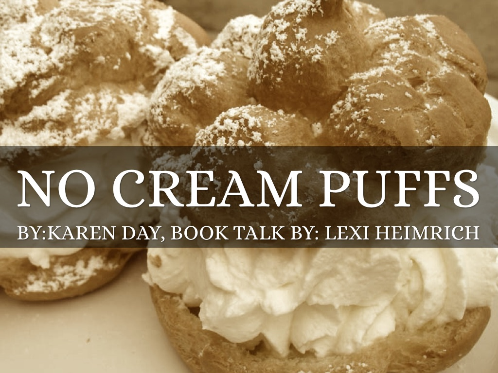 NO Cream Puffs, BookTalk by: Lexi Heimrich