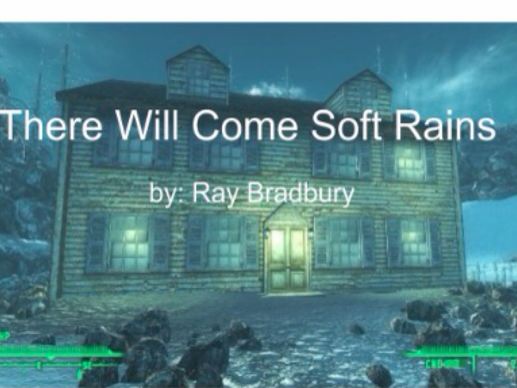 the revenge of nature in there will come soft rains a story by ray bradbury Characters the main character in the post-apocalyptic world of ray bradbury's 'there will come soft rains' is a house humans are extinct, apparently as a result of a nuclear bomb bradbury uses.