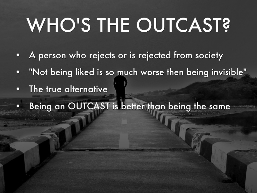 being an outcast essay This short essay, on in the outcast about black colonial identity as a troubled and alienated hybridity living in two worlds simultaneously without being.