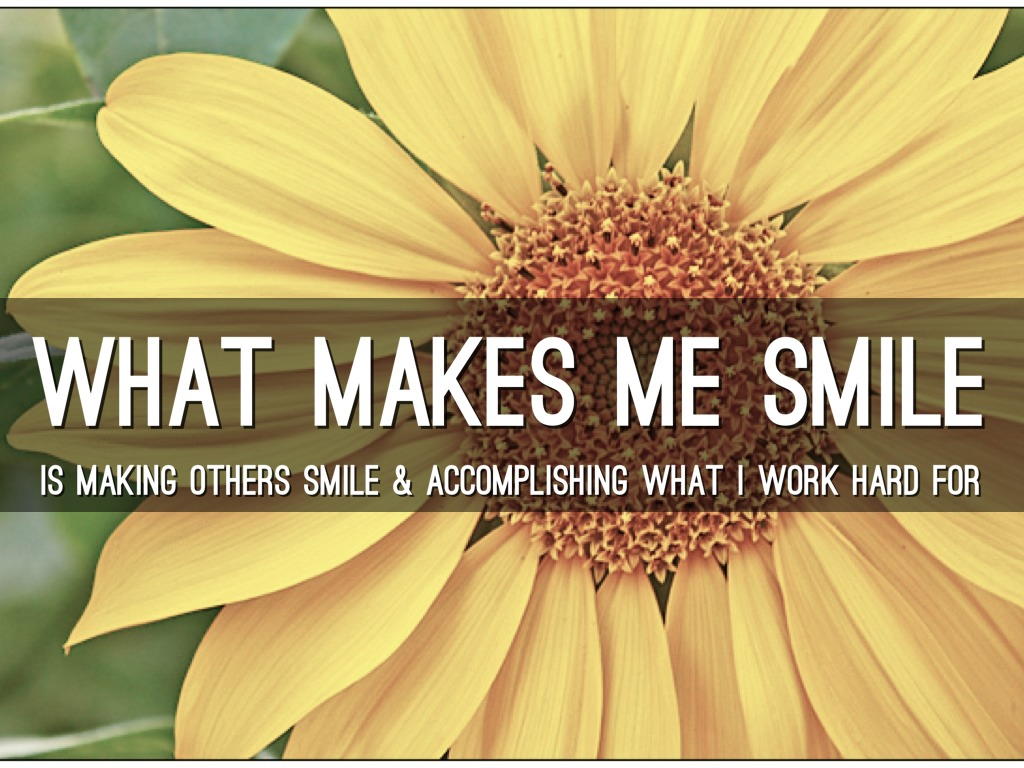 what makes me smile So here we are, 2016, and i have started my own design brandmakes me smile (tm) we all have something that slaps a smile on our face.