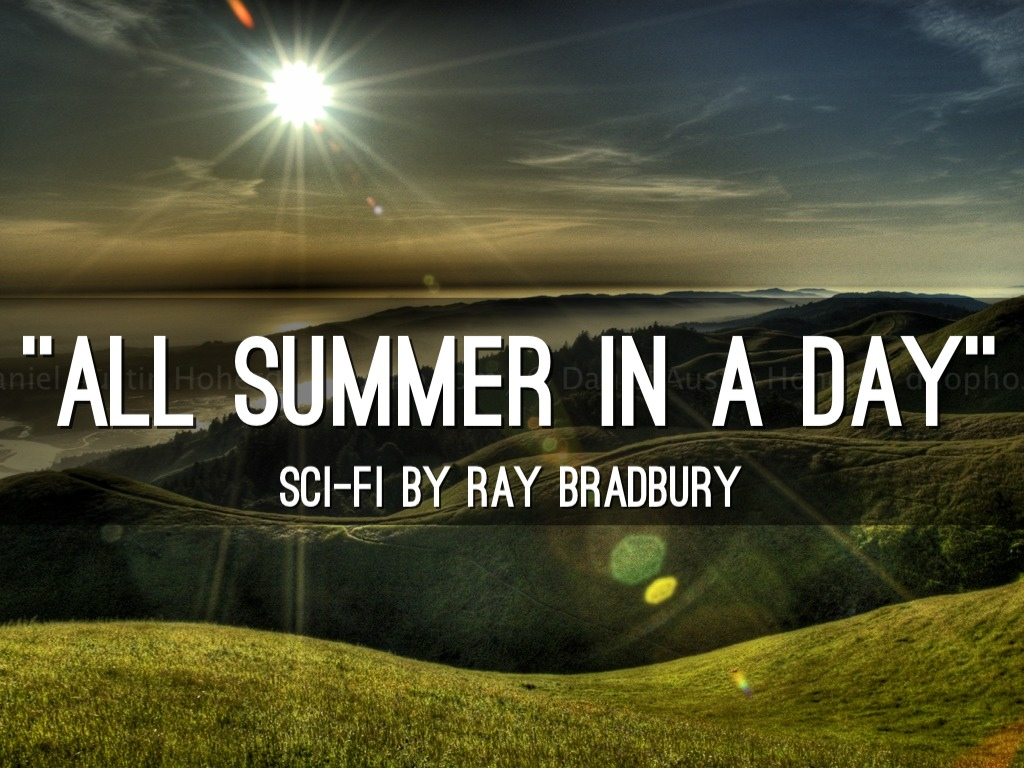 all summer in a day ray bradbury See how well you understand the story ''all summer in a day'' with an interactive quiz and printable all summer in a day is a short story by ray bradbury.
