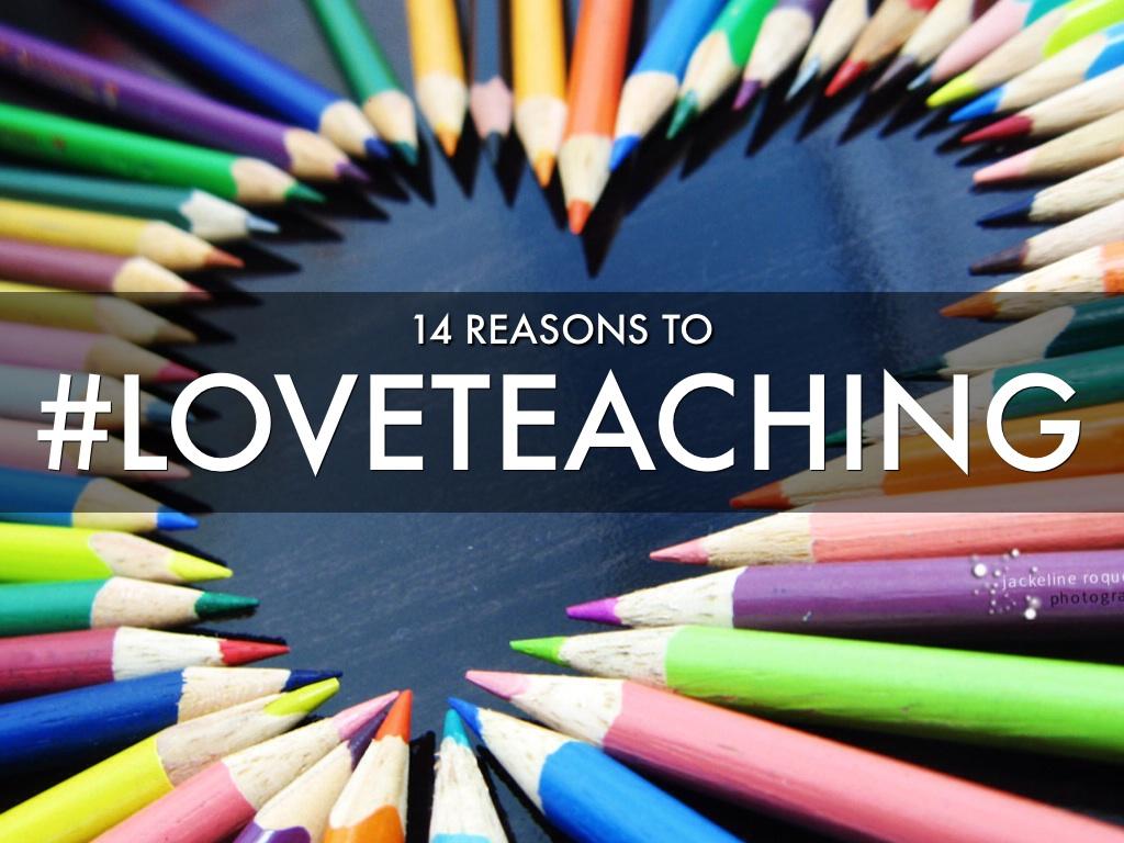 14 Reasons to #LoveTeaching