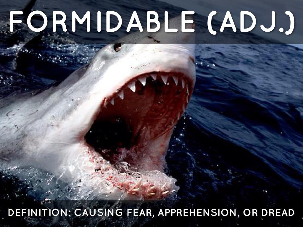 FORMIDABLE (ADJ.)
