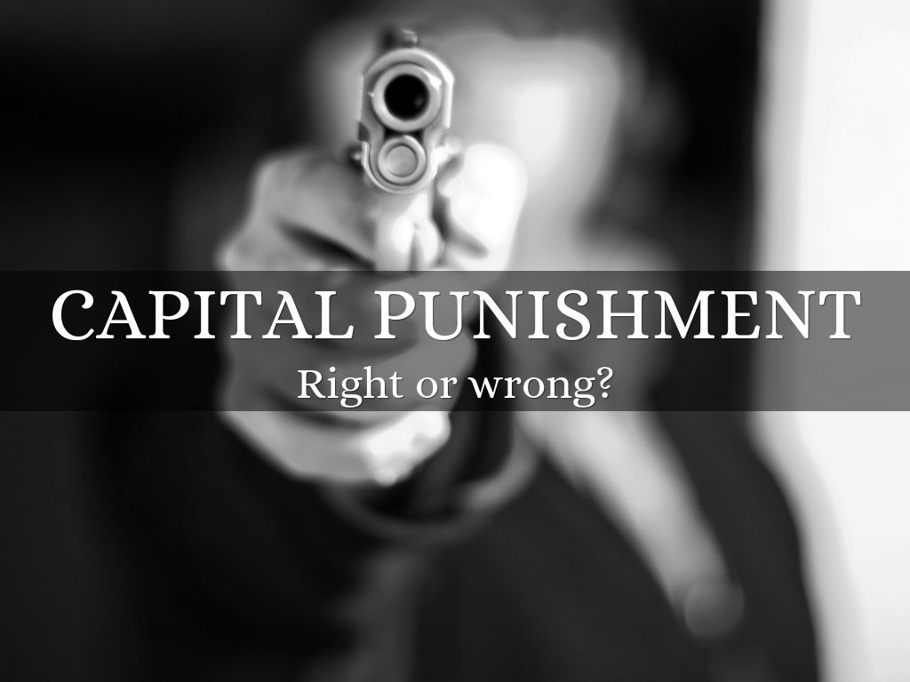 is capital punishment right or wrong