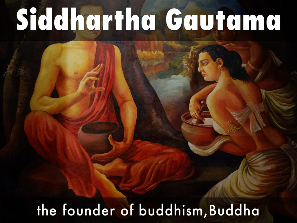 siddhartha gautama and the impact of Siddhartha gautama, or buddha, is the central figure and prophet of buddhism for the majority of his life, buddha traveled and preached the dharma the buddha's teachings grew into a prominent world.