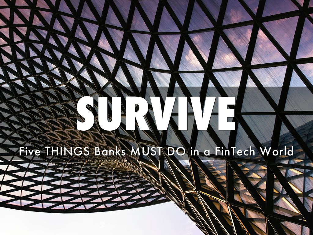 How Banks Can Survive in a FinTech World