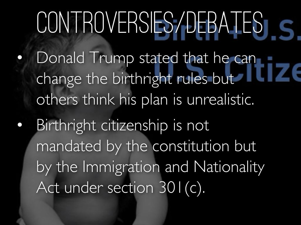 negating debate birthright citizenship The debate over birthright citizenship, explained in 90 seconds posted by mike miles at friday, august 21, 2015 email this.