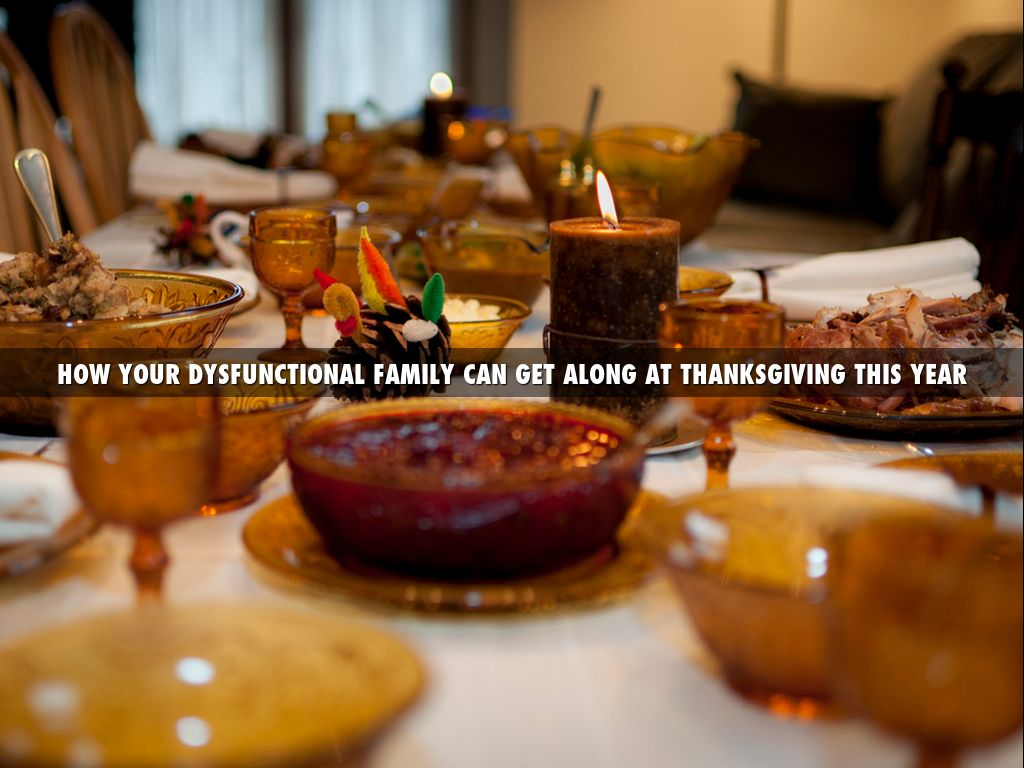 HOW YOUR DYSFUNCTIONAL FAMILY CANGET ALONG AT THANKSGIVING THIS YEAR