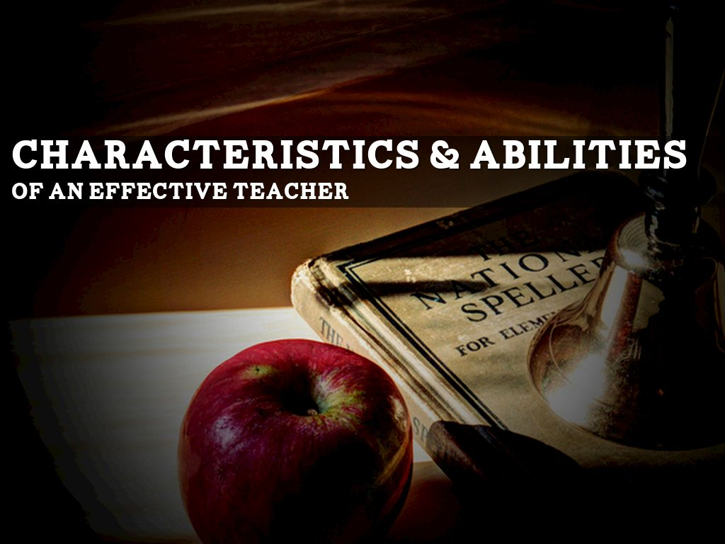 "characteristics of an effective teacher 1 of 4 12 characteristics of an effective teacher ""inspirational stories of teachers who inspired others to become teachers"" a longitudinal retrospective qualitative quasi-research study of in-service and pre-service."