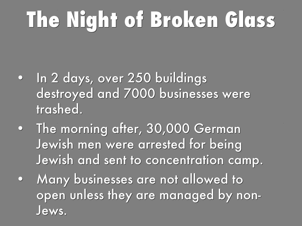 night of broken glass essays On the night of november 9, 1938, nazi storm troopers and german citizens launched a massive, government-coordinated attack on jews throughout germany the mobs burned synagogues, destroyed businesses, ransacked jewish homes, and brutalized the jewish people kristallnacht or the night of broken glass illustrated the radical nature of.