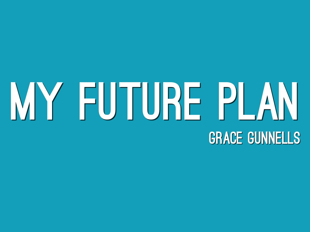 my future plan Do you want to know your future created by translated by greg summers on july 18, 2014 original article by  expand my education  other raise a family.