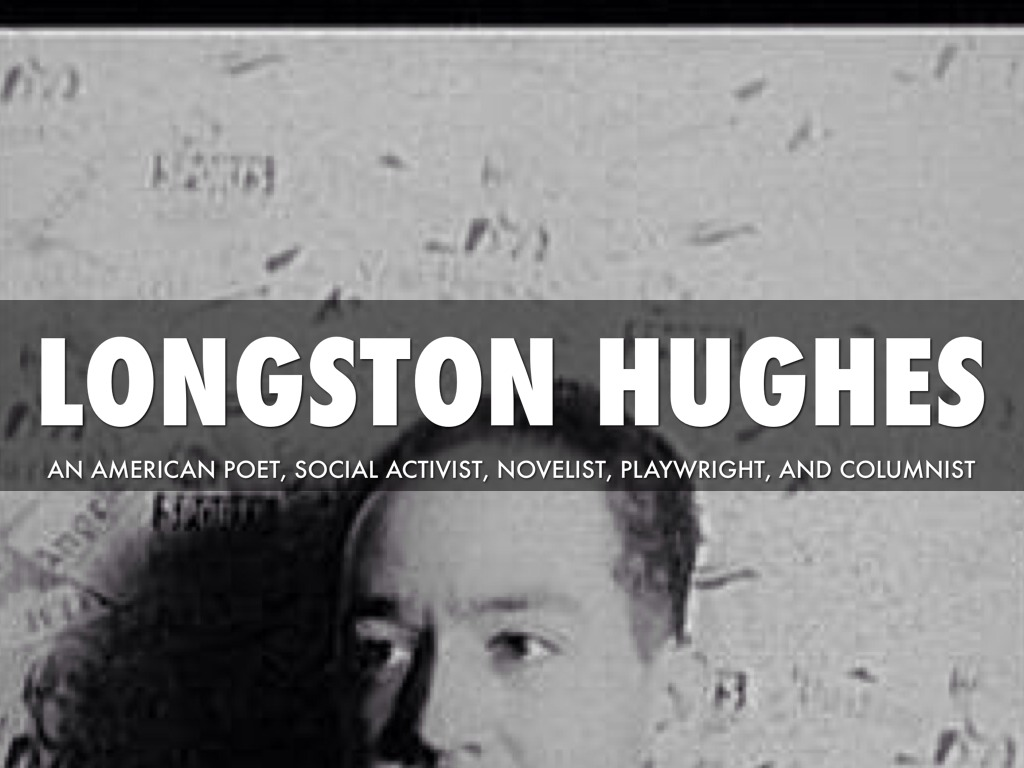 a biography of langston hughes an american poet social activist novelist playwright and columnist (james mercer) langston hughes 1902 – 1967 american poet, social activist, novelist, playwright, and columnist.
