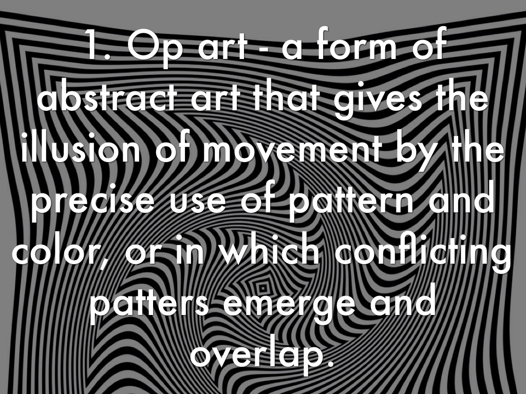 Op art uses color to create - Op Art A Form Of Abstract Art That Gives The Illusion Of Movement By The Precise Use Of Pattern And Color Or In Which Conflicting Patters Emerge And