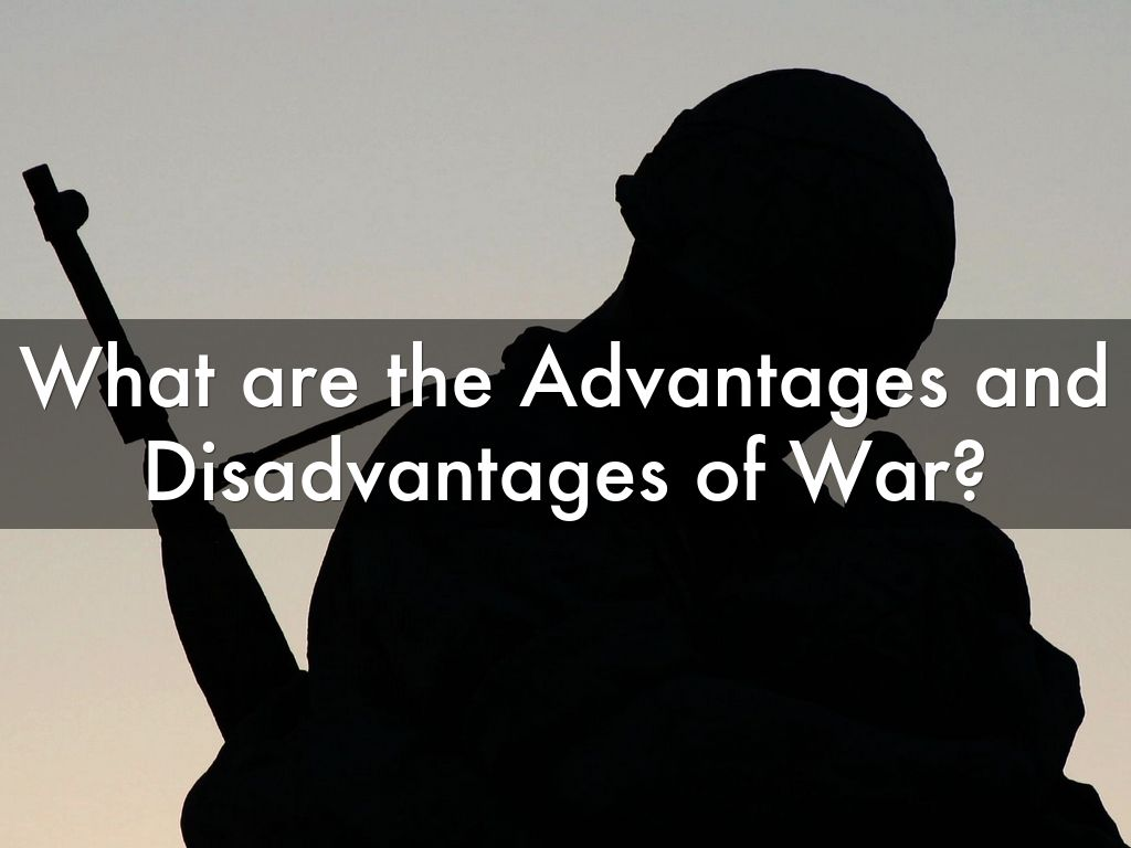 advantages and disadvantages of war by s1107491