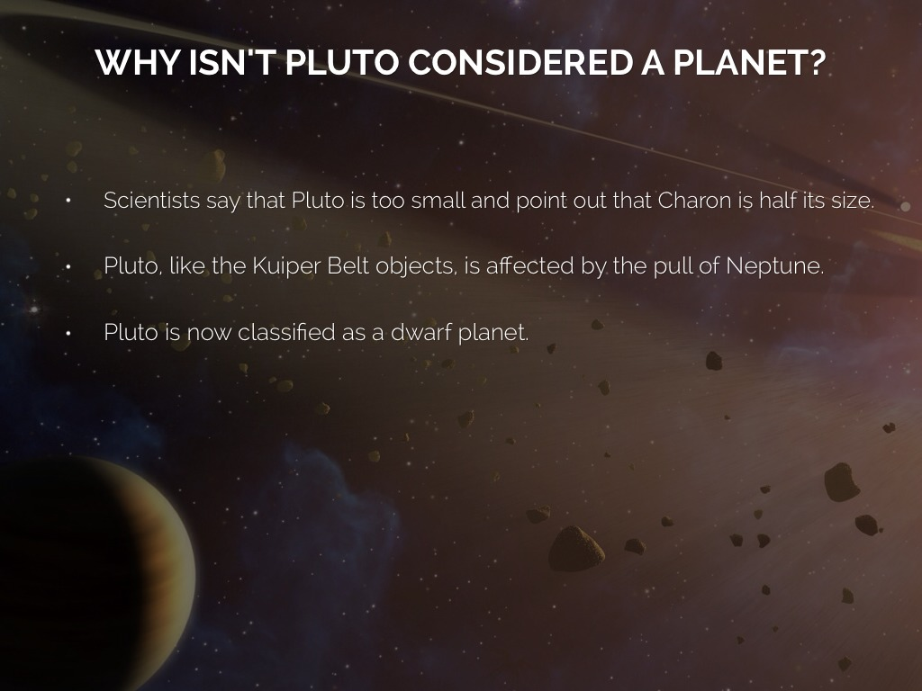 an explanation of why pluto must remain a planet So therefore it must be a planet and they should add in all there are reasons why pluto is not a planet eny of course pluto should remain a planet.