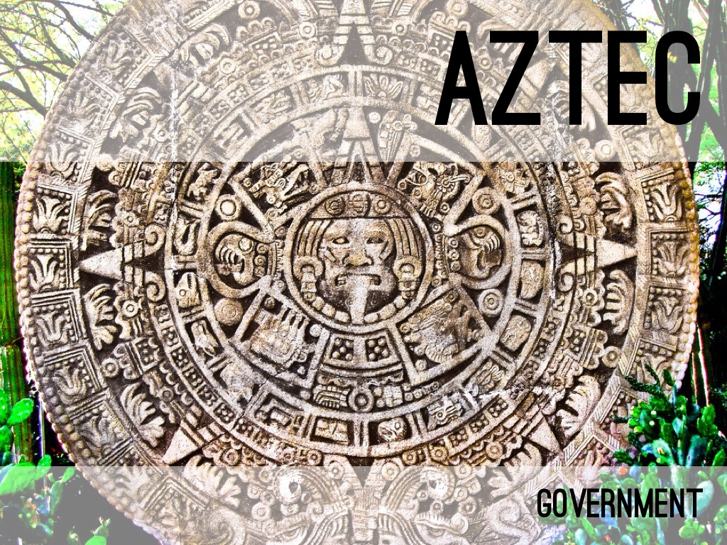 aztec government 7 aztec government aztecs had one king/emperor who ruled over all – chosen  by a council of nobles and priests nobles served as judges, officials, and.