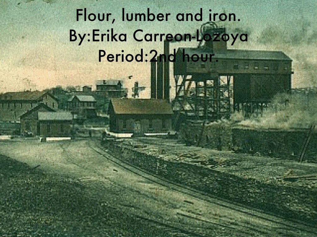 Flour,Lumber and Iron Ore.