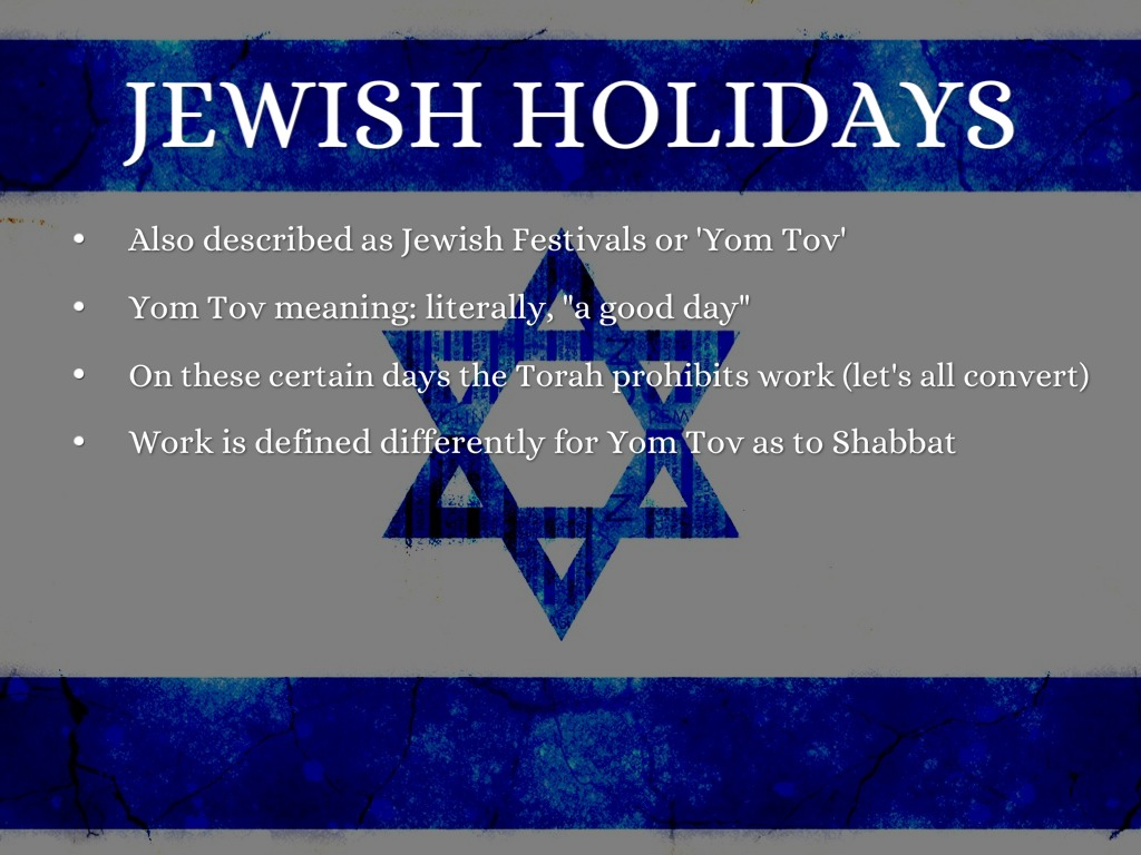 popular jewish holidays In judaism, life is marked by numerous special days in which adherents take time out of their everyday lives to stop work and focus on god and his mitzvot (commandments), including sabbath services and holidays.