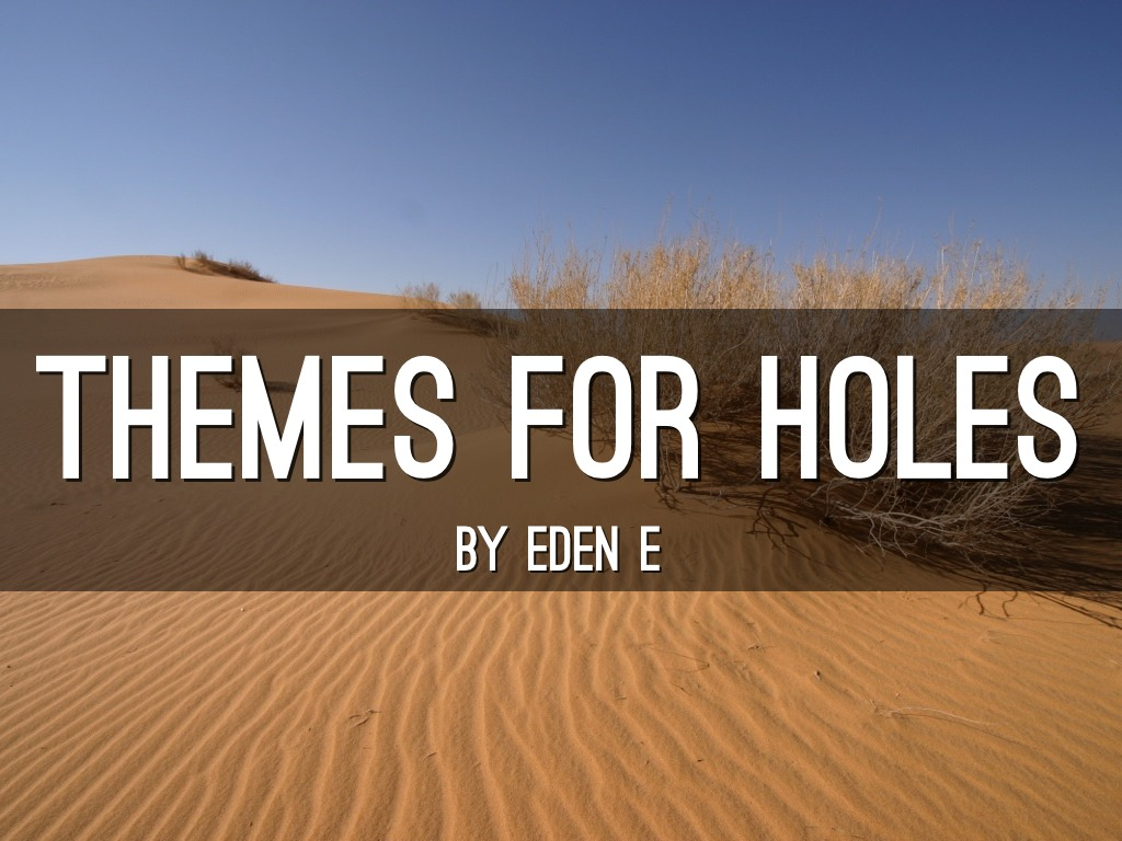 holes themes Struggling with the themes of louis sachar's holes we've got the quick and easy lowdown on them here.