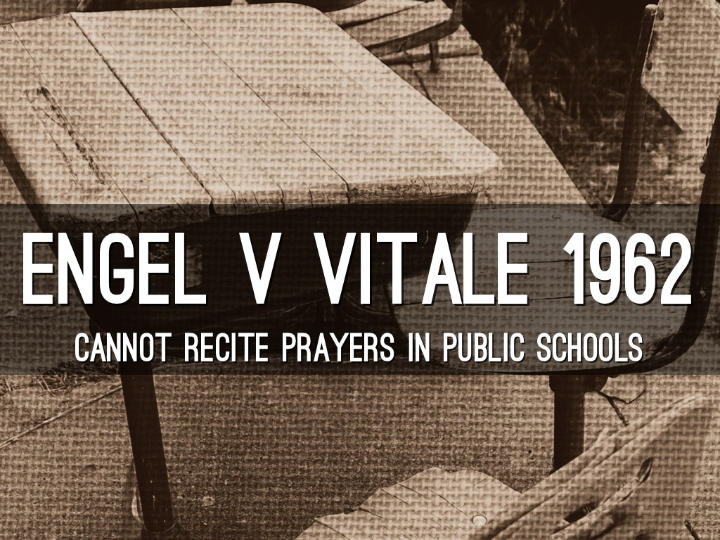 engel v vitale Engel v vitale, (1962) no 468 argued: april 3, 1962 decided: june 25, 1962 because of the prohibition of the first amendment against the enactment of any law respecting an establishment of religion, which is made applicable to the states by the fourteenth amendment, state officials may not compose an official state prayer and require that.