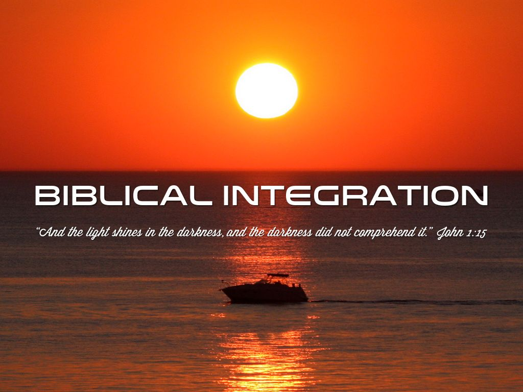 "biblical integration ""and whatever you do, in word or deed, do everything in the name of the lord jesus, giving thanks to god the father through him"" colossians 3:17."