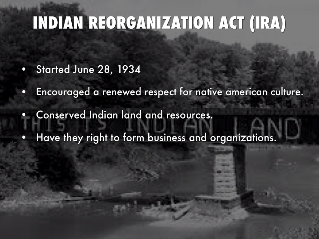 the benefits of the indian reorganization act of 1934 for native americans Best answer: the indian reorganization act, 1934, also known as the wheeler-howard act or informally, the indian new deal, was a us federal legislation which secured certain rights to native americans, including alaska natives[1.