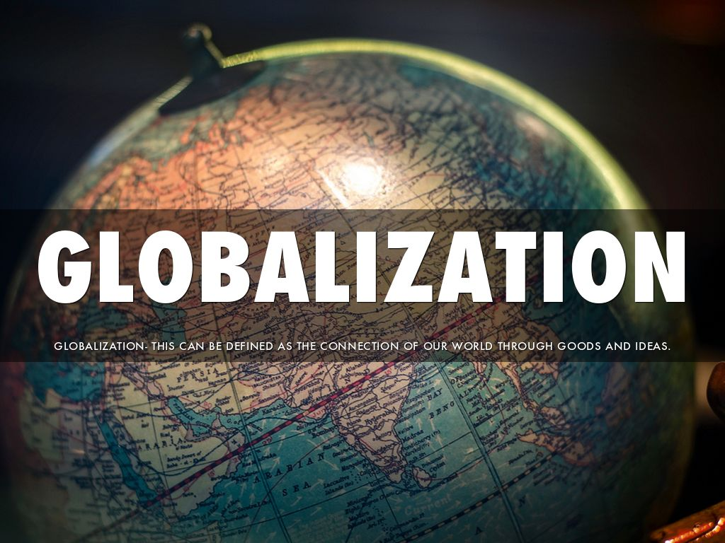 globlization Globalization is one of the defining trends of the 21 st century rapid international development drives growth in the increasingly dense web of connections between developed and developing countries around the world.