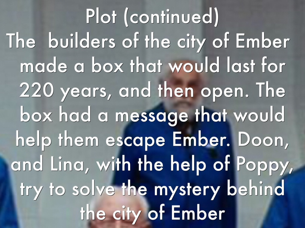 The city of ember by genesis coleman plot continued the builders of the city of ember made a box that would last for 220 years and then open the box had a message that would help them ccuart Images