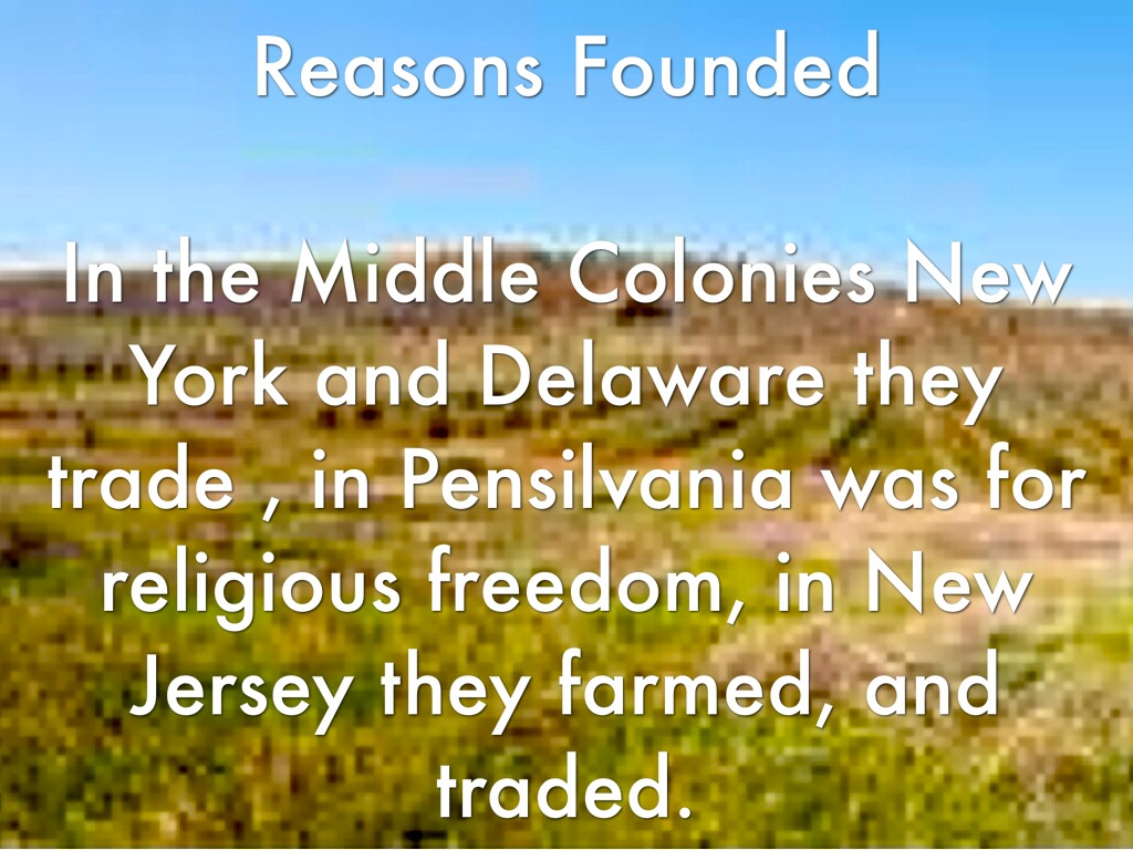 religious freedom in the middle colonies prior to 1700 Prior to 1700, the colonies established in the new world had a certain degree of religious freedom the new england colonies were mainly puritans, while a southern colony like maryland was founded as a haven for catholics in a middle colony like pennsylvania, people were predominantly.