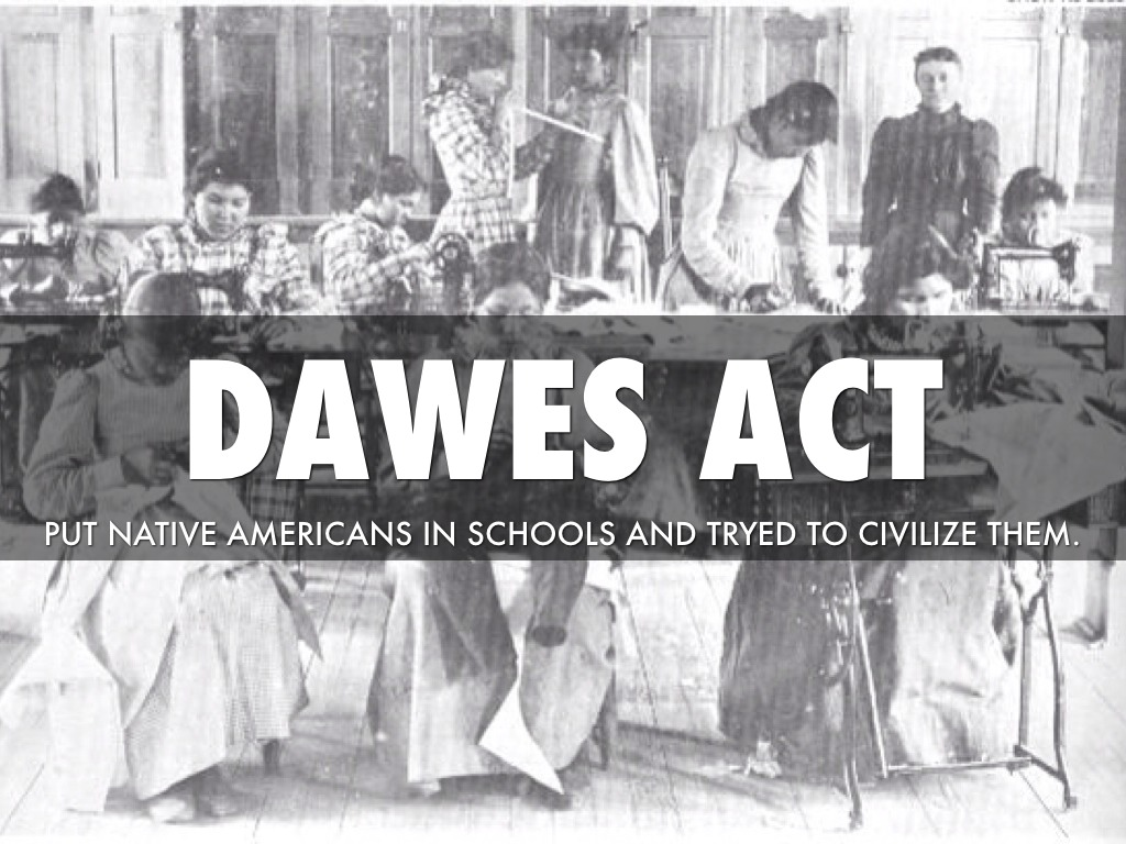 the dawes act The general allotment act of 1887, known commonly as the dawes act, was introduced by henry dawes, a senator from massachusetts simply put, the act broke up.