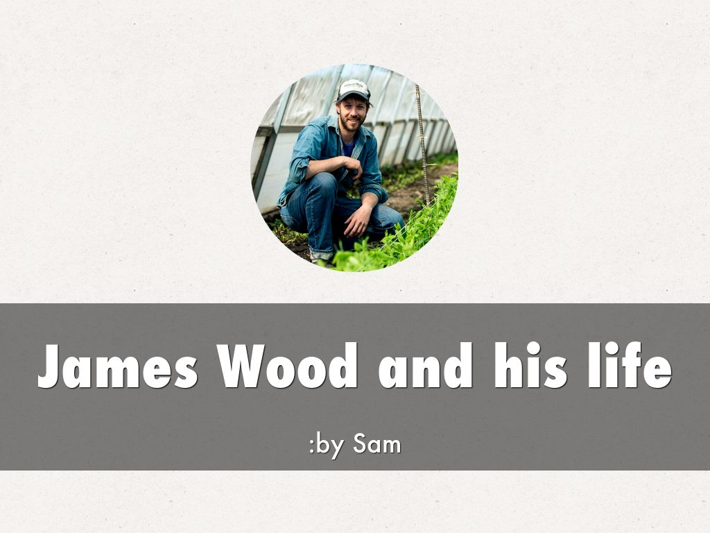 James Wood and his life