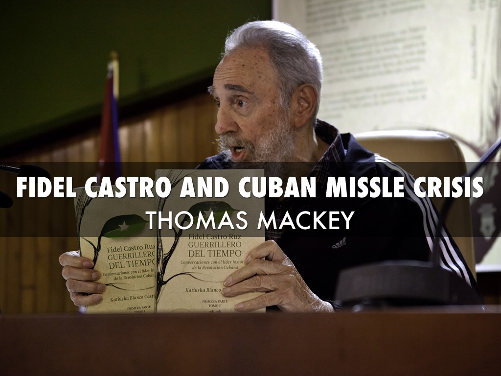 fidel castro and the cuban missile Fidel castro, cuban revolutionary who defied us, dies at 90  the bay of pigs invasion and the 1962 missile crisis  fidel castro addresses cuban public.