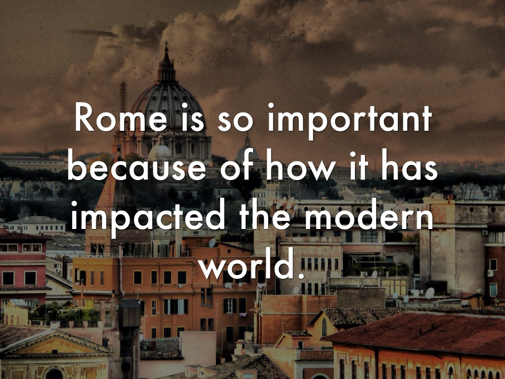 ancient romes impact on the modern world The pro-roman side argues that the romans had the bigger impact, because they are the ones that actually had the empire and military strength to change the world.