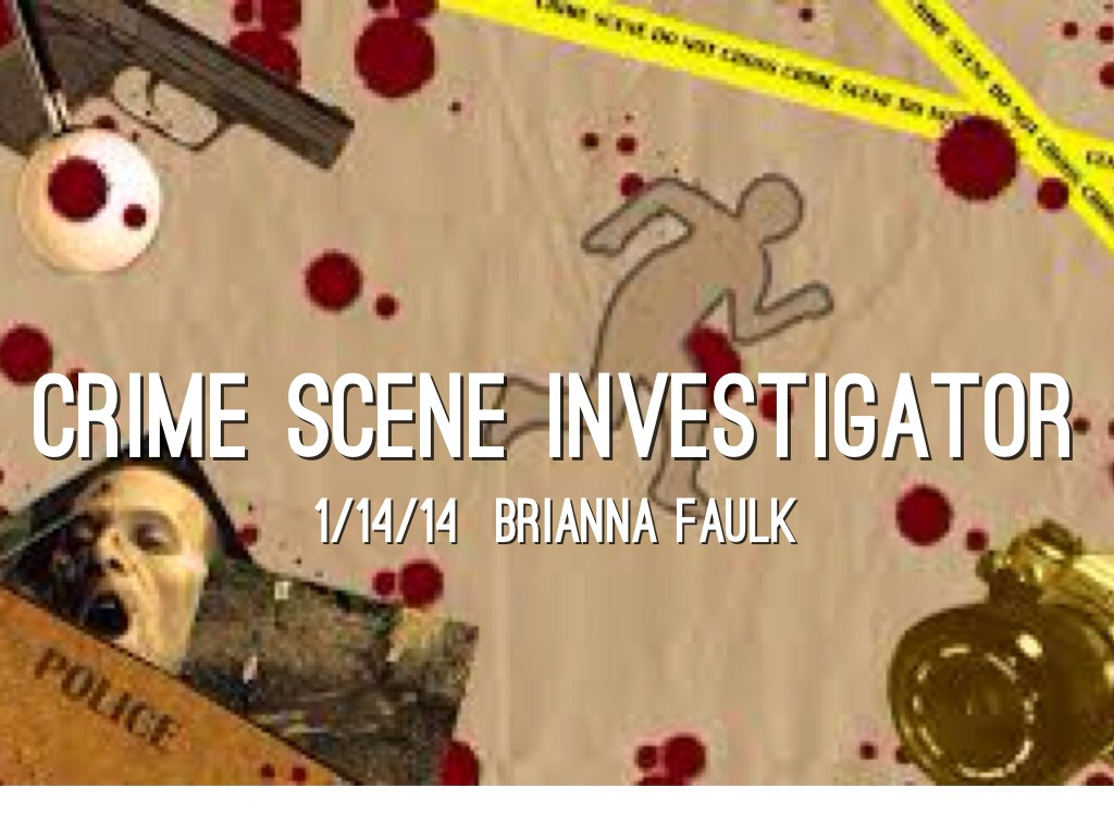crime scene examiner by brianna faulk - Description Of A Crime Scene Investigator