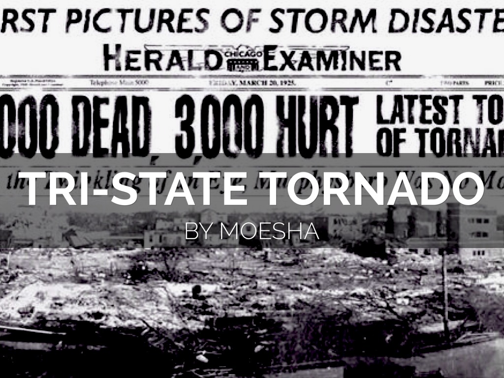 the tri state tornado one of the The march 18, 1925 tri-state tornado was unusually severe, killing 695 people while it was on the ground for a record 219 miles crossing parts of missouri, illinois and indiana unfortunately, there is only one formal paper regarding the tornado and its meteorological setting.
