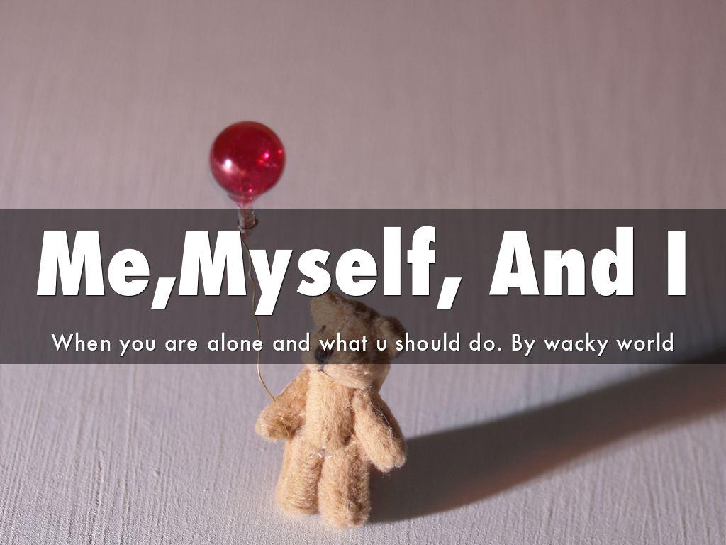 me,myself,and I