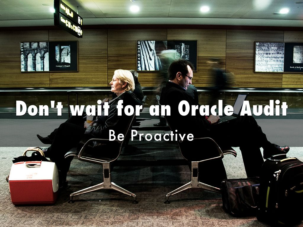 Don T Wait For An Oracle Audit By Kay Williams