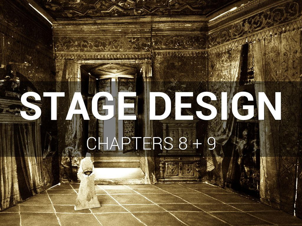 Stage Design Chapters 8 + 9
