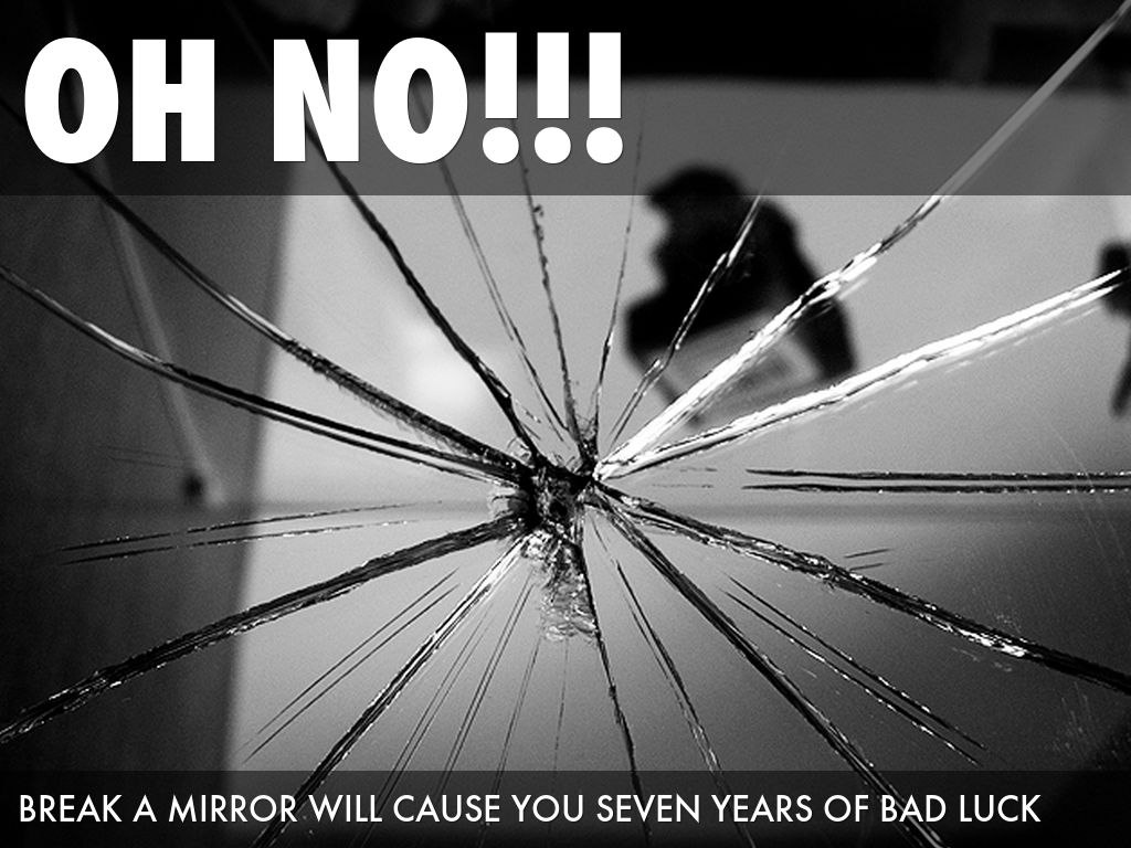 To break a mirror is not good