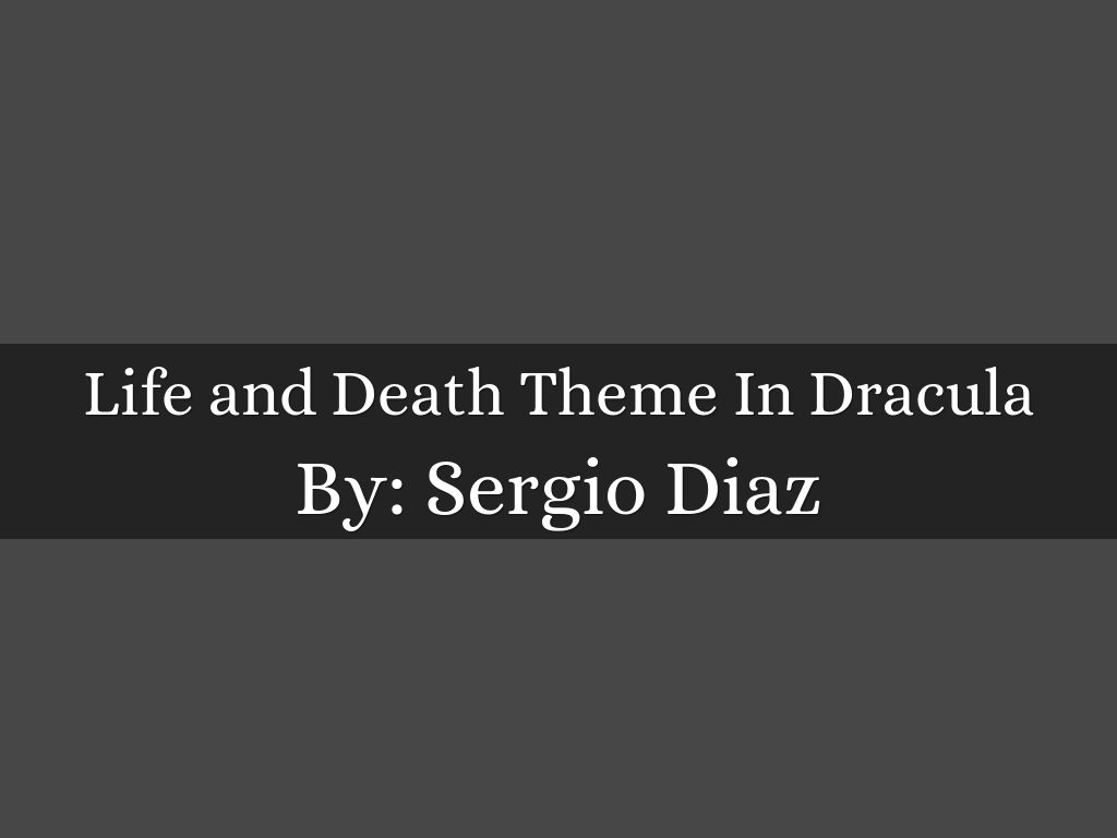 Life and Death Theme In Dracula by Sergio Diaz