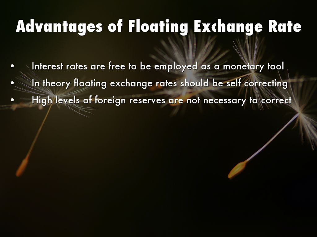 advantages of managed floating exchange rate system An international financial arrangement, the float exchange rate system, central banks intervene periodically to support a countryãs currency and stabilize any volatile fluctuations in the.