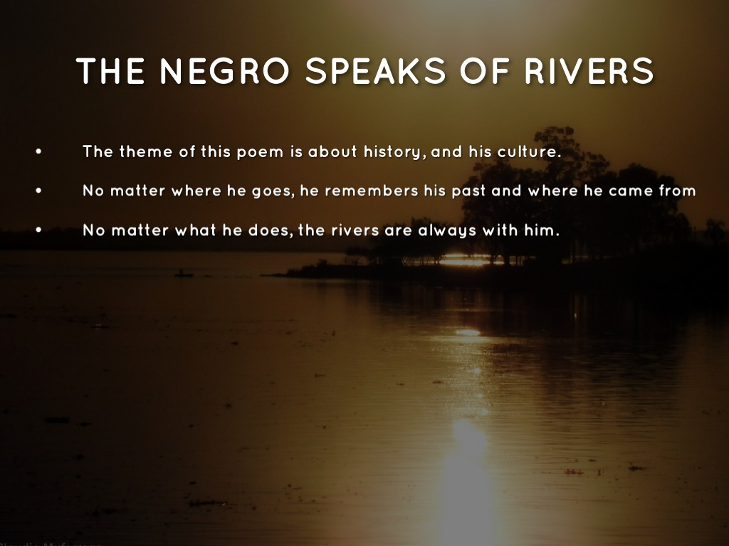 a critique of the negro speaks of rivers by langston hughes Of rivers the bible speaks one watered eden: in flowing out, it divided into four, encompassing the lands of the earth (genesis 2:10-14) homer tells of proteus, the god by the nile, who could shift his shape and become anything menelaus had to hold him fast to learn the truth about his former.