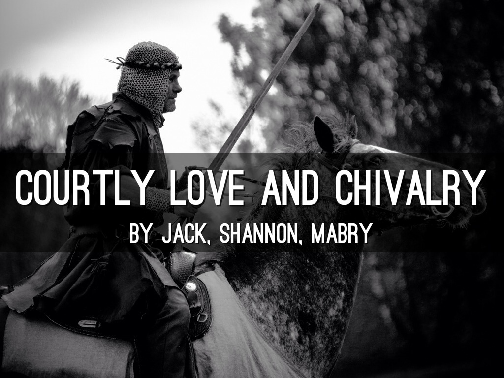 chivalry and courtly love essay Influences on courtly love by essaysthe death of arthur is a story about chivalry and courtly love it has had a great influence on other writers, artists, music.