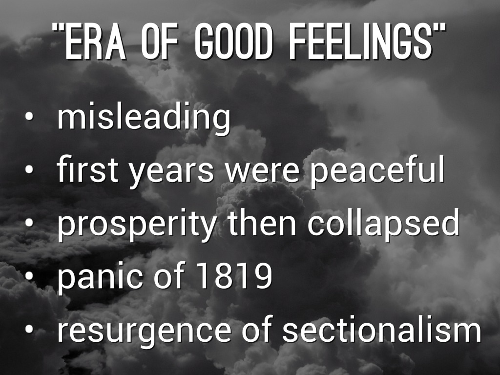 era of good feeling sectionalism Era of good feelings essay sample both nationalism and sectionalism increased during the era of good feelings, however, nationalism became of greater importance in economics and politics.