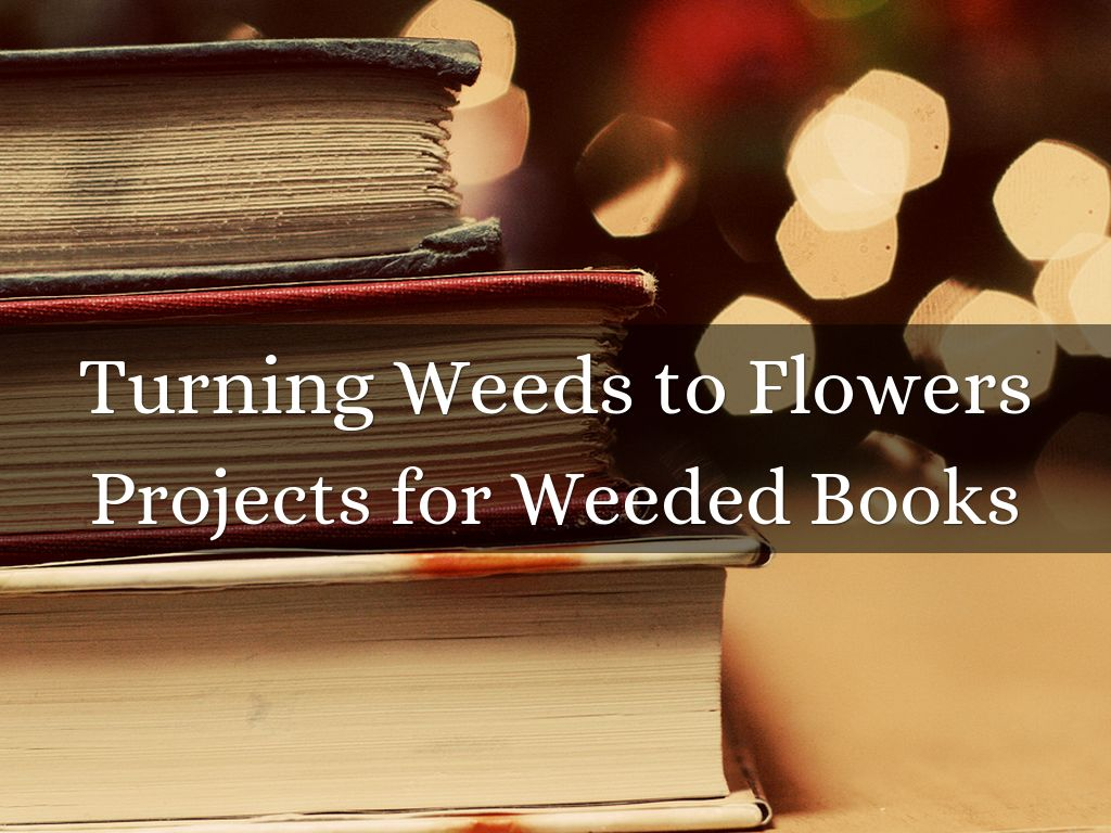 Turning Weeds to Flowers