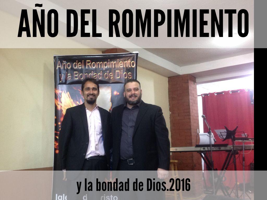 Año del Rompimiento Y La Bondad de Dios. 2016