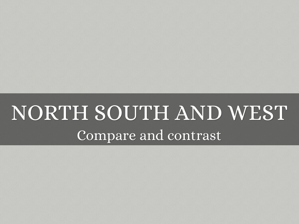 compare and contrast north and south Comparing and contrasting the north and south directions - copy the information below on your own paper, comparing and contrasting the north and south.